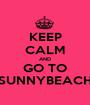 KEEP CALM AND GO TO SUNNYBEACH - Personalised Poster A1 size