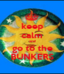 keep calm and go to the BUNKERS - Personalised Poster A1 size