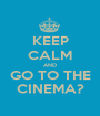 KEEP CALM AND GO TO THE CINEMA? - Personalised Poster A1 size