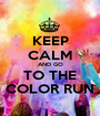 KEEP CALM AND GO TO THE COLOR RUN - Personalised Poster A1 size