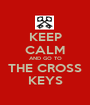 KEEP CALM AND GO TO THE CROSS KEYS - Personalised Poster A1 size