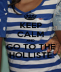 KEEP CALM AND GO TO THE HOLLISTE - Personalised Poster A1 size