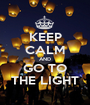 KEEP CALM AND GO TO THE LIGHT - Personalised Poster A1 size
