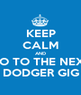 KEEP CALM AND GO TO THE NEXT DODGER GIG - Personalised Poster A1 size