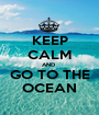 KEEP CALM AND  GO TO THE OCEAN - Personalised Poster A1 size