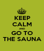 KEEP CALM AND GO TO THE SAUNA - Personalised Poster A1 size