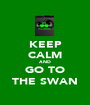 KEEP CALM AND GO TO THE SWAN - Personalised Poster A1 size