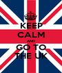 KEEP CALM AND GO TO THE UK - Personalised Poster A1 size