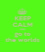 KEEP CALM AND go to the worlds - Personalised Poster A1 size
