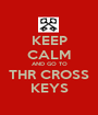 KEEP CALM AND GO TO THR CROSS KEYS - Personalised Poster A1 size
