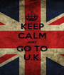 KEEP CALM AND GO TO U.K. - Personalised Poster A1 size
