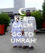 KEEP CALM AND   GO TO  UMRAH! - Personalised Poster A1 size