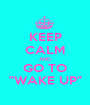 """KEEP CALM AND GO TO """"WAKE UP"""" - Personalised Poster A1 size"""