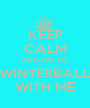 KEEP CALM AND GO TO  WINTERBALL WITH ME - Personalised Poster A1 size
