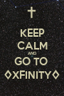 KEEP CALM AND GO TO   ◊XFINITY◊  - Personalised Poster A1 size