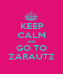 KEEP CALM AND GO TO ZARAUTZ - Personalised Poster A1 size