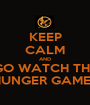KEEP CALM AND GO WATCH THE HUNGER GAMES - Personalised Poster A1 size