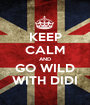 KEEP CALM AND GO WILD WITH DIDI - Personalised Poster A1 size