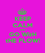 KEEP CALM AND GO WitH tHE FLOW! - Personalised Poster A1 size
