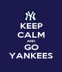 KEEP CALM AND GO YANKEES - Personalised Poster A1 size