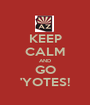 KEEP CALM AND GO 'YOTES! - Personalised Poster A1 size