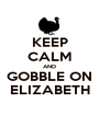 KEEP CALM AND GOBBLE ON ELIZABETH - Personalised Poster A1 size