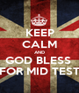 KEEP CALM AND GOD BLESS  FOR MID TEST - Personalised Poster A1 size