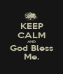 KEEP CALM AND God Bless Me. - Personalised Poster A1 size