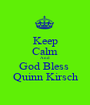 Keep Calm And God Bless  Quinn Kirsch - Personalised Poster A1 size