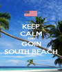 KEEP CALM AND GOIN SOUTH BEACH - Personalised Poster A1 size
