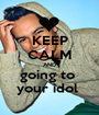 KEEP CALM AND going to  your idol  - Personalised Poster A1 size