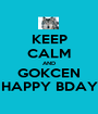 KEEP CALM AND GOKCEN HAPPY BDAY - Personalised Poster A1 size
