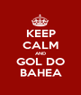 KEEP CALM AND GOL DO BAHEA - Personalised Poster A1 size