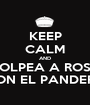 KEEP CALM AND GOLPEA A ROSA CON EL PANDERO - Personalised Poster A1 size