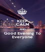 KEEP CALM AND Good Evening To Everyone - Personalised Poster A1 size