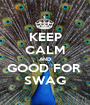 KEEP CALM AND GOOD FOR  SWAG - Personalised Poster A1 size
