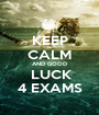 KEEP CALM AND GOOD  LUCK 4 EXAMS - Personalised Poster A1 size