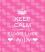 KEEP CALM AND Good Luck ❤  AnDy ❤ - Personalised Poster A1 size