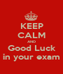 KEEP CALM AND Good Luck in your exam - Personalised Poster A1 size
