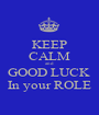 KEEP CALM and GOOD LUCK  In your ROLE - Personalised Poster A1 size