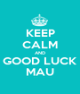 KEEP CALM AND GOOD LUCK MAU - Personalised Poster A1 size