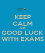 KEEP CALM AND GOOD LUCK WITH EXAMS - Personalised Poster A1 size
