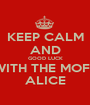 KEEP CALM AND GOOD LUCK WITH THE MOFT ALICE - Personalised Poster A1 size