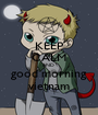 KEEP CALM AND  good morning vietnam - Personalised Poster A1 size