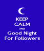 KEEP CALM AND Good Night For Followers - Personalised Poster A1 size