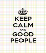 KEEP CALM AND GOOD PEOPLE - Personalised Poster A1 size