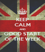KEEP CALM AND GOOD START  OF THE WEEK - Personalised Poster A1 size