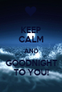 KEEP CALM AND GOODNIGHT TO YOU! - Personalised Poster A1 size