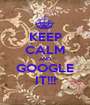 KEEP CALM AND GOOGLE IT!!! - Personalised Poster A1 size