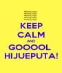 KEEP CALM AND GOOOOL  HIJUEPUTA! - Personalised Poster A1 size